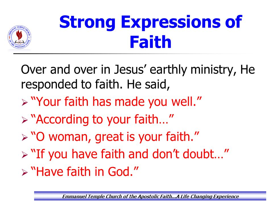 Strong Expressions of Faith Over and over in Jesus' earthly ministry, He responded to faith.