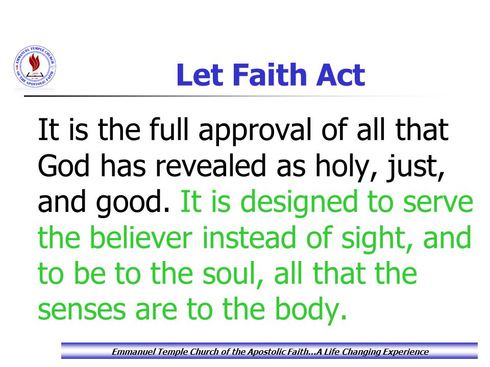 Let Faith Act It is the full approval of all that God has revealed as holy, just, and good.