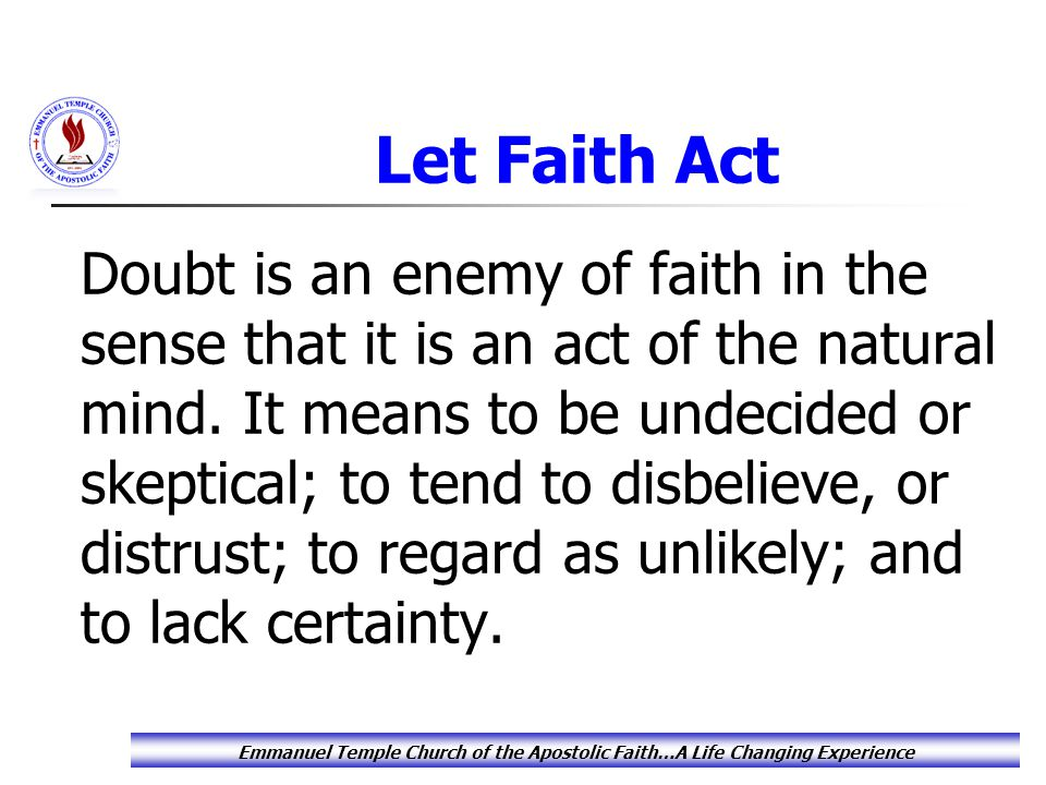 Let Faith Act Doubt is an enemy of faith in the sense that it is an act of the natural mind.