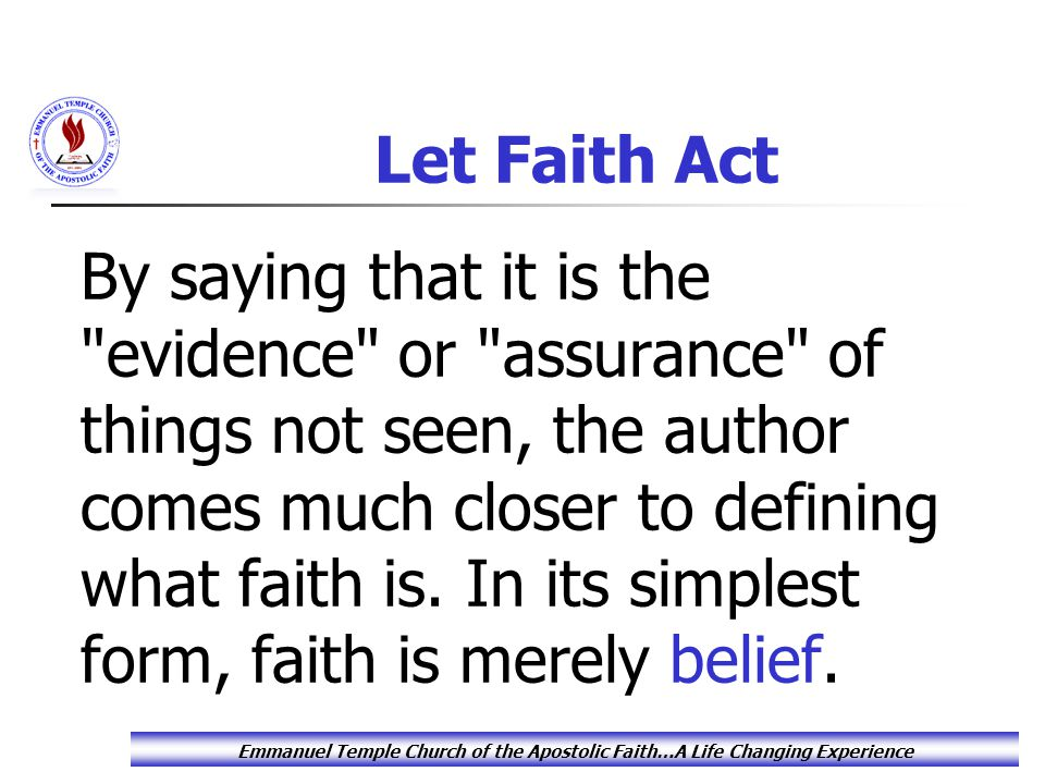 Let Faith Act By saying that it is the evidence or assurance of things not seen, the author comes much closer to defining what faith is.