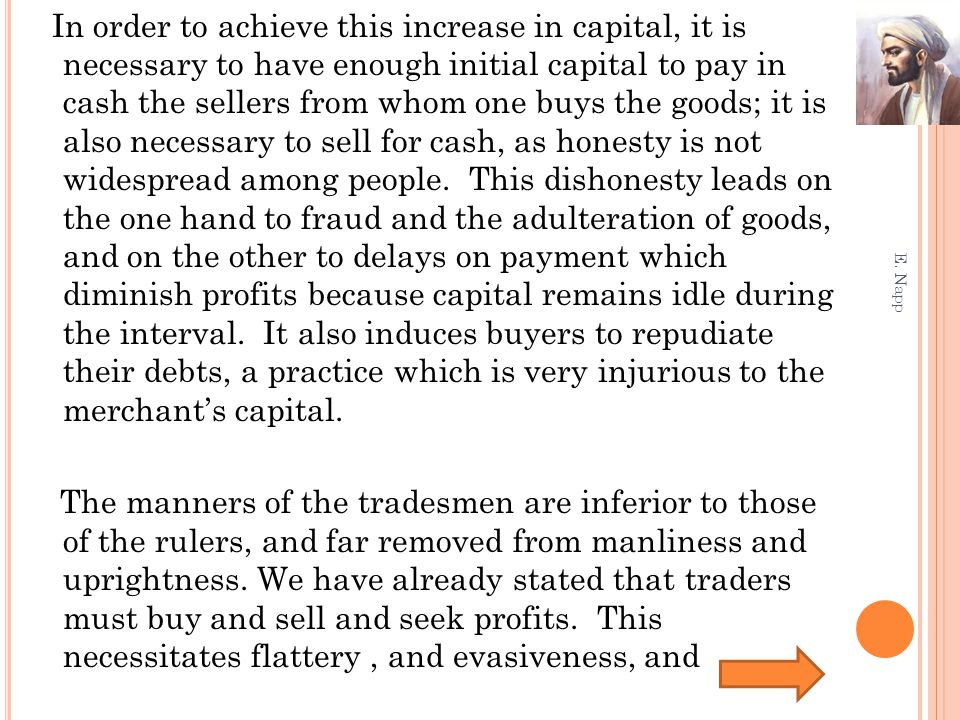 In order to achieve this increase in capital, it is necessary to have enough initial capital to pay in cash the sellers from whom one buys the goods; it is also necessary to sell for cash, as honesty is not widespread among people.