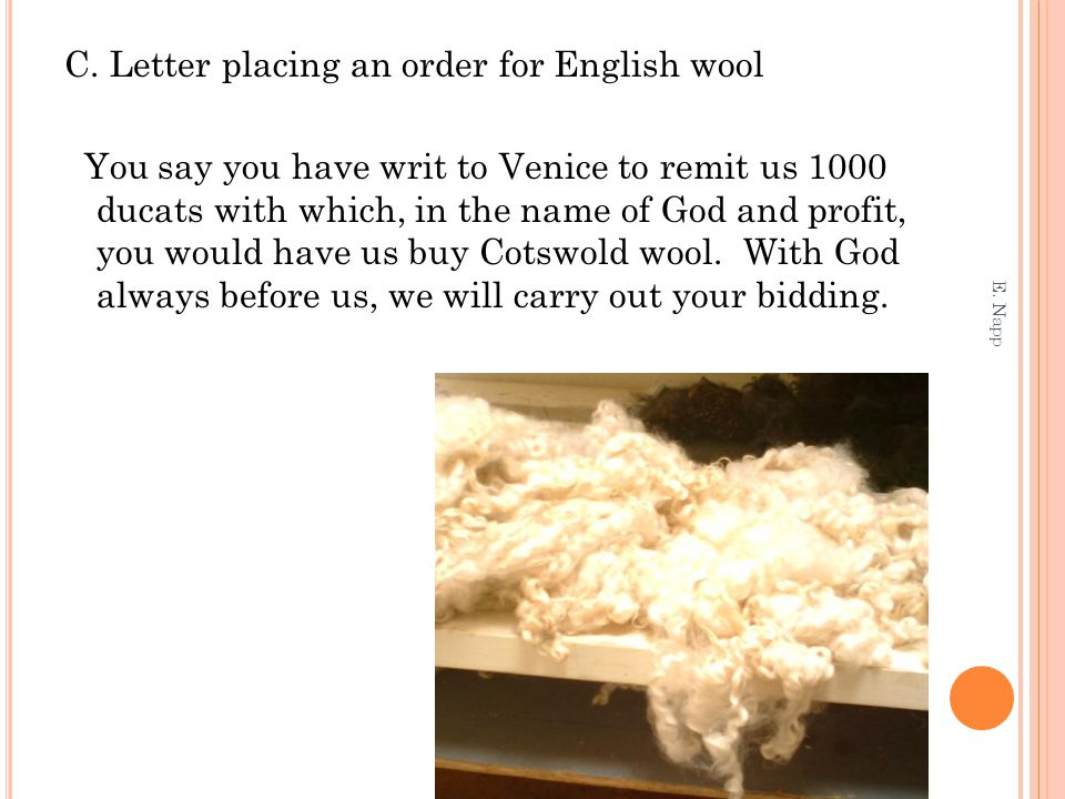 C. Letter placing an order for English wool You say you have writ to Venice to remit us 1000 ducats with which, in the name of God and profit, you wou
