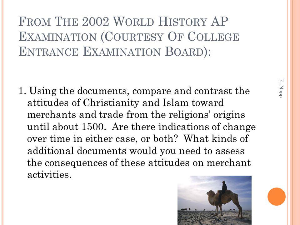 F ROM T HE 2002 W ORLD H ISTORY AP E XAMINATION (C OURTESY O F C OLLEGE E NTRANCE E XAMINATION B OARD ): 1. Using the documents, compare and contrast