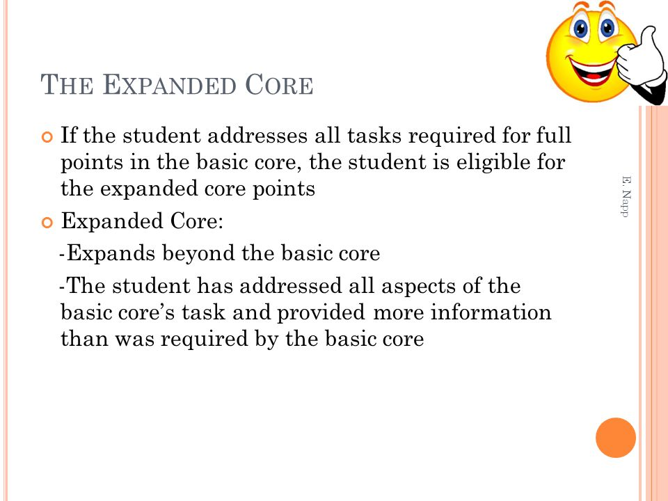 T HE E XPANDED C ORE E. Napp If the student addresses all tasks required for full points in the basic core, the student is eligible for the expanded c