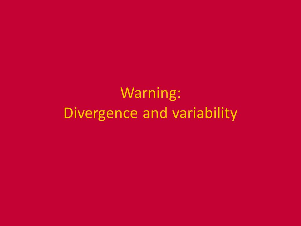 Warning: Divergence and variability
