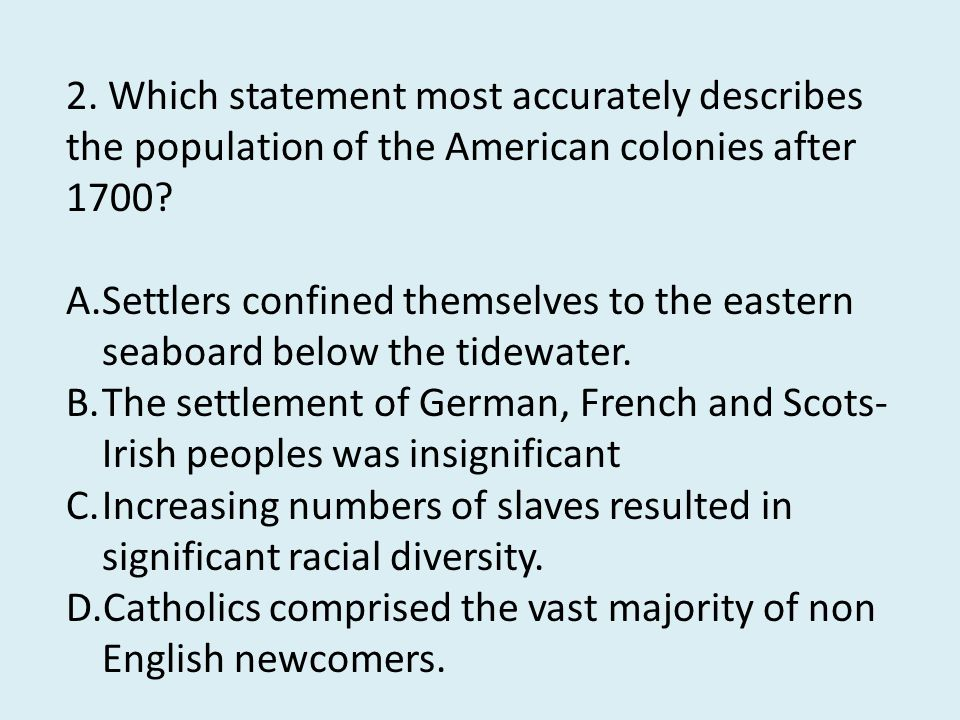 2.Which statement most accurately describes the population of the American colonies after 1700.