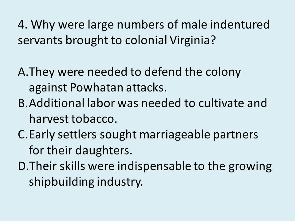 4.Why were large numbers of male indentured servants brought to colonial Virginia.