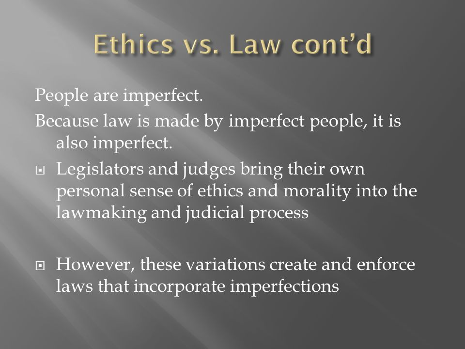 People are imperfect. Because law is made by imperfect people, it is also imperfect.