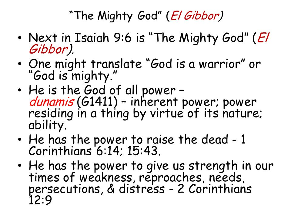 Next in Isaiah 9:6 is The Mighty God (El Gibbor).