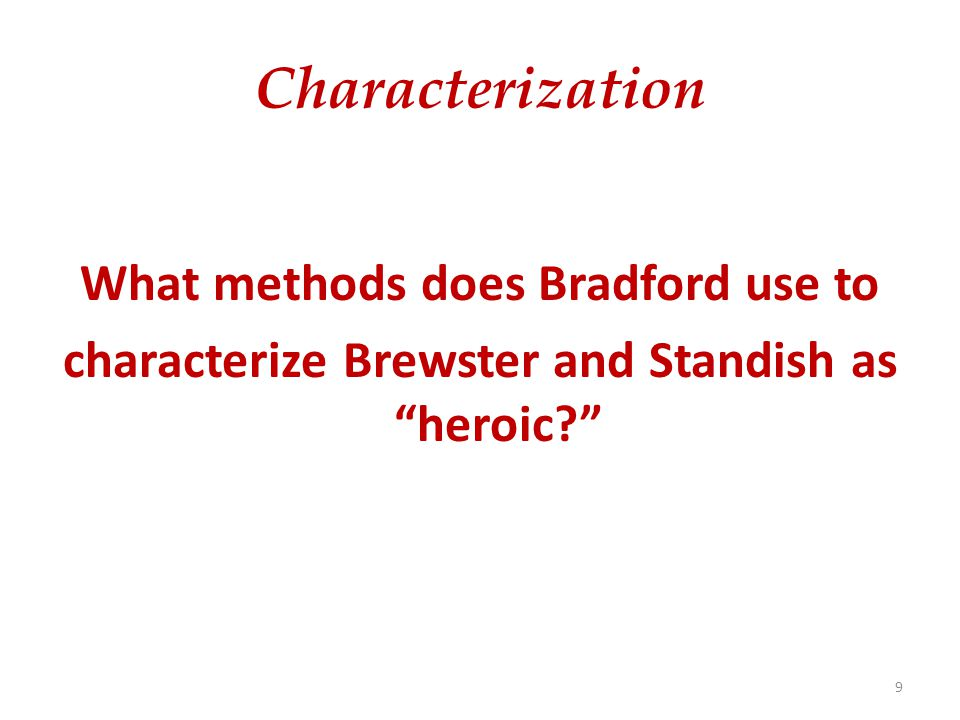 Characterization What methods does Bradford use to characterize Brewster and Standish as heroic? 9