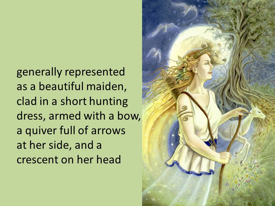 generally represented as a beautiful maiden, clad in a short hunting dress, armed with a bow, a quiver full of arrows at her side, and a crescent on her head