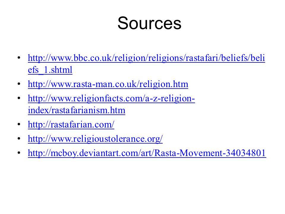 Sources http://www.bbc.co.uk/religion/religions/rastafari/beliefs/beli efs_1.shtml http://www.bbc.co.uk/religion/religions/rastafari/beliefs/beli efs_