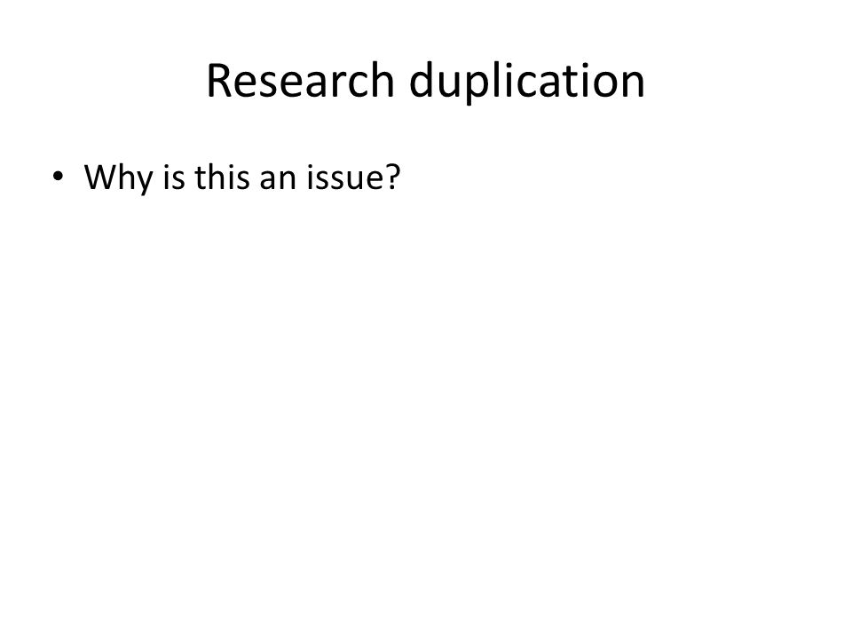 Research duplication Why is this an issue?