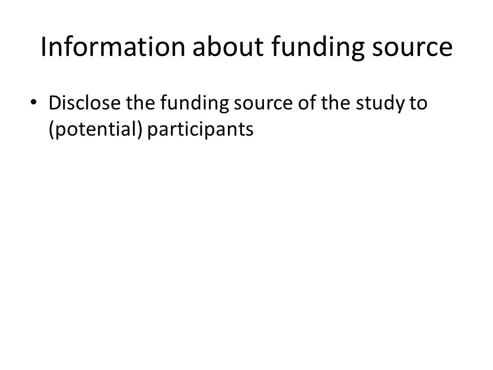Information about funding source Disclose the funding source of the study to (potential) participants
