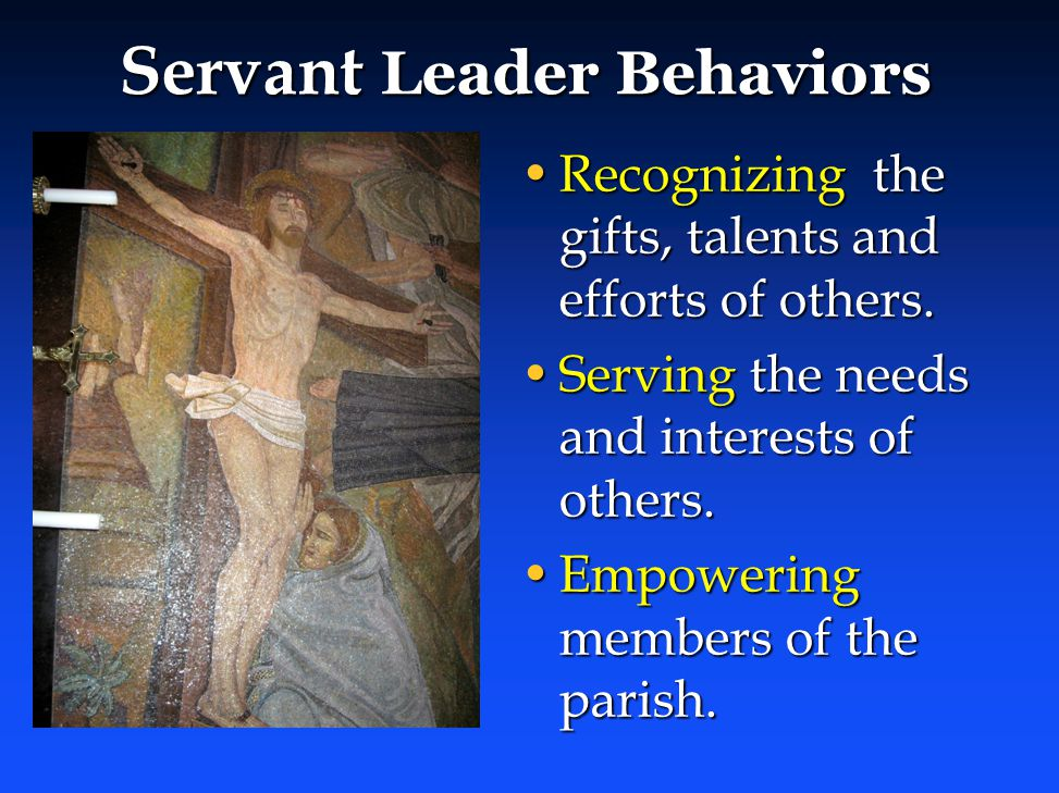 Servant Leader Behaviors Recognizing the gifts, talents and efforts of others.Recognizing the gifts, talents and efforts of others.