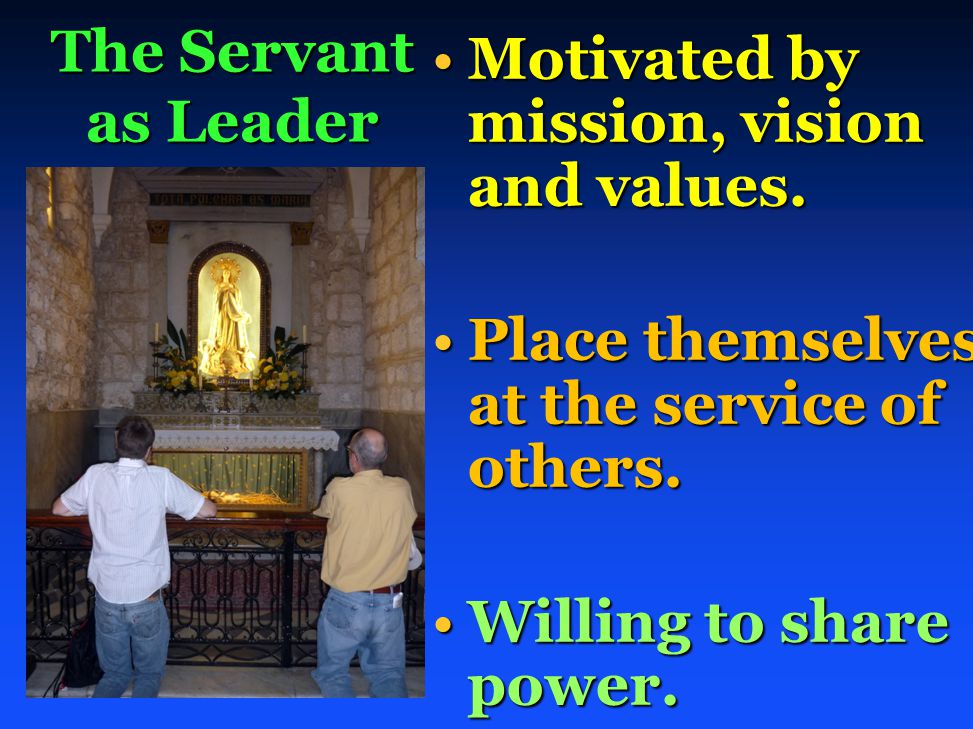 The Servant as Leader Motivated by mission, vision and values.Motivated by mission, vision and values.