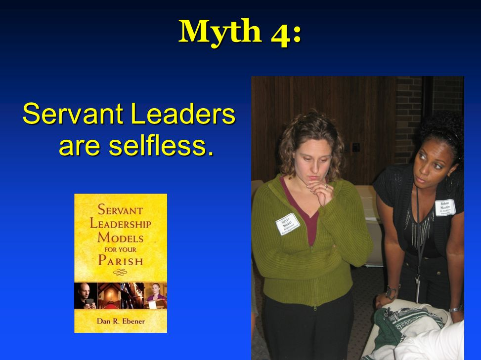 Myth 4: Servant Leaders are selfless.