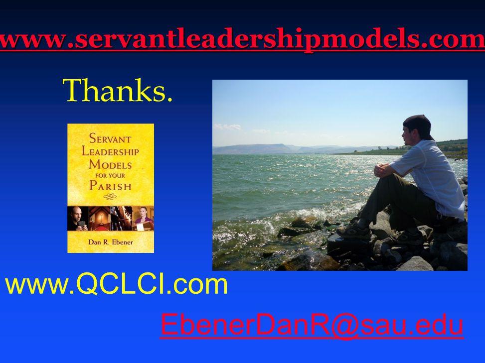 www.servantleadershipmodels.com www.QCLCI.com EbenerDanR@sau.edu Thanks.