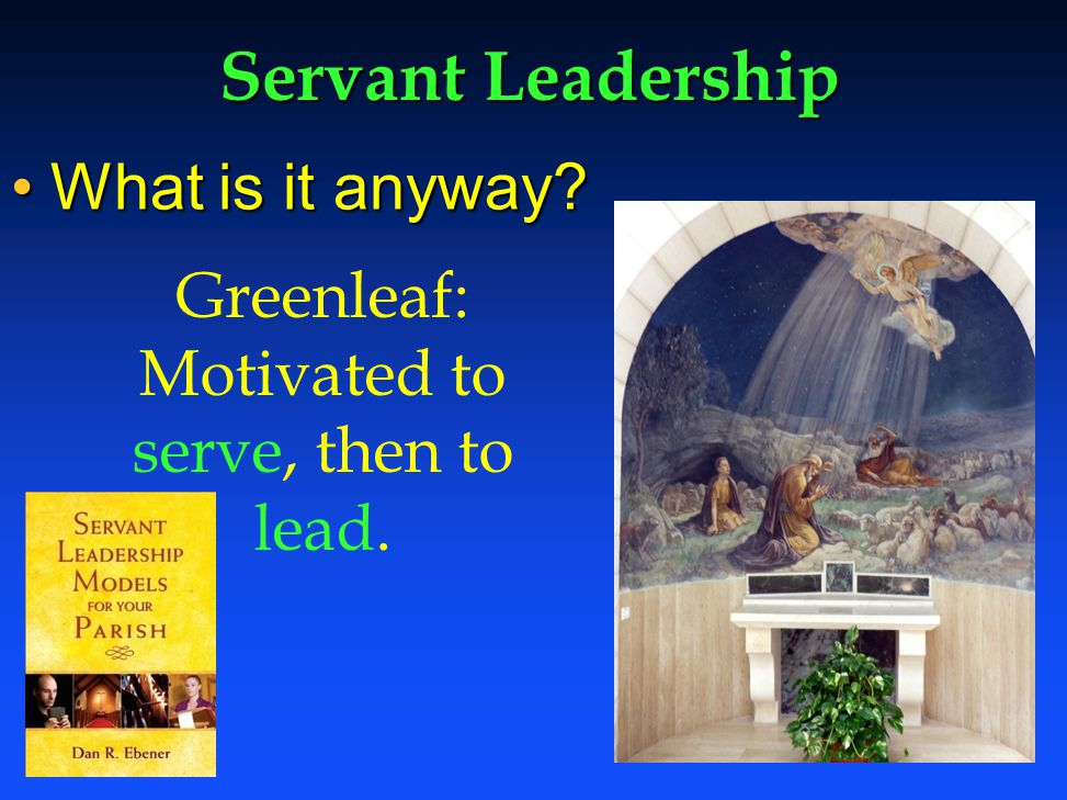 Servant Leadership What is it anyway What is it anyway.