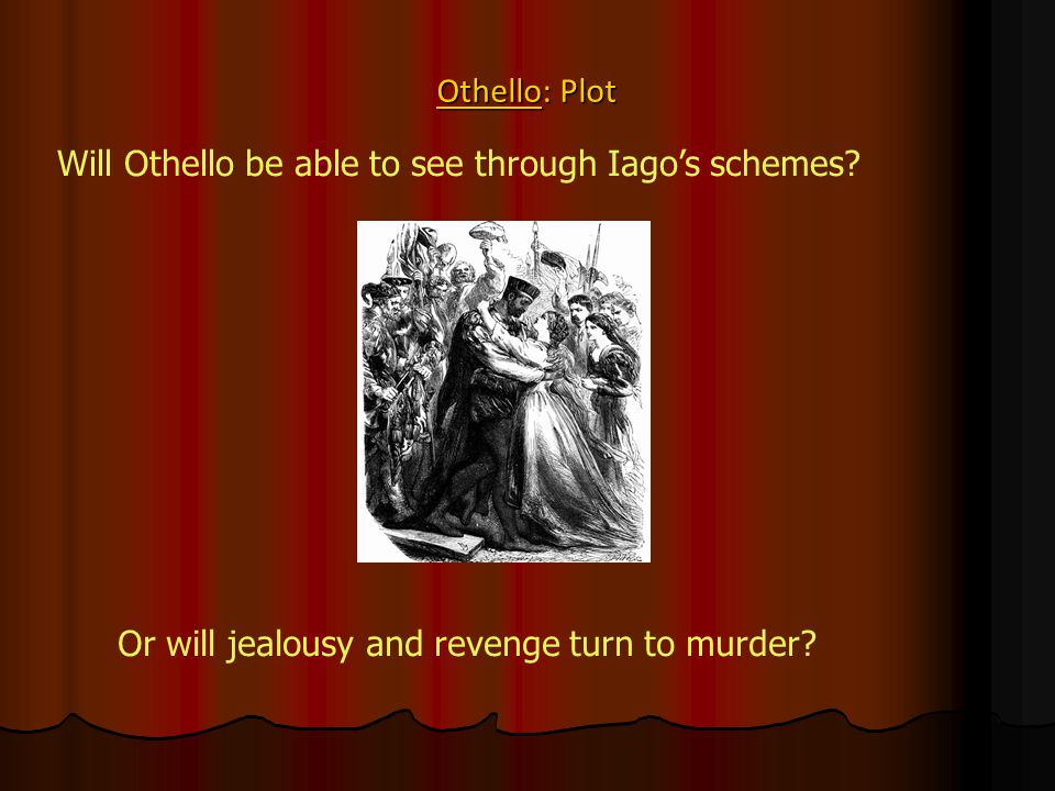 Othello: Plot Will Othello be able to see through Iago's schemes.