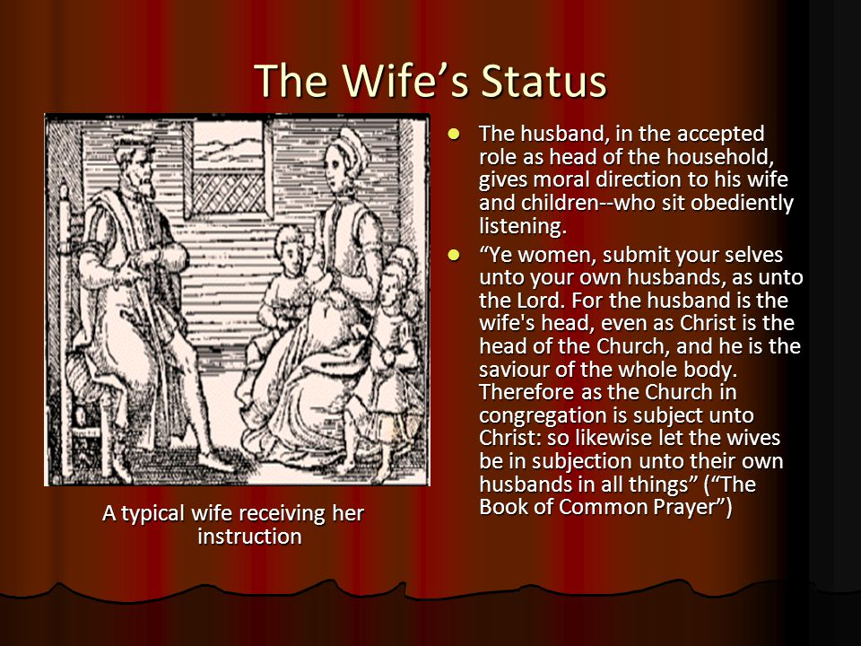 The Wife's Status A typical wife receiving her instruction The husband, in the accepted role as head of the household, gives moral direction to his wi