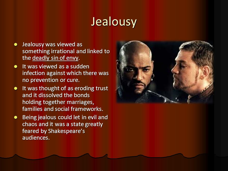 Jealousy Jealousy was viewed as something irrational and linked to the deadly sin of envy. Jealousy was viewed as something irrational and linked to t
