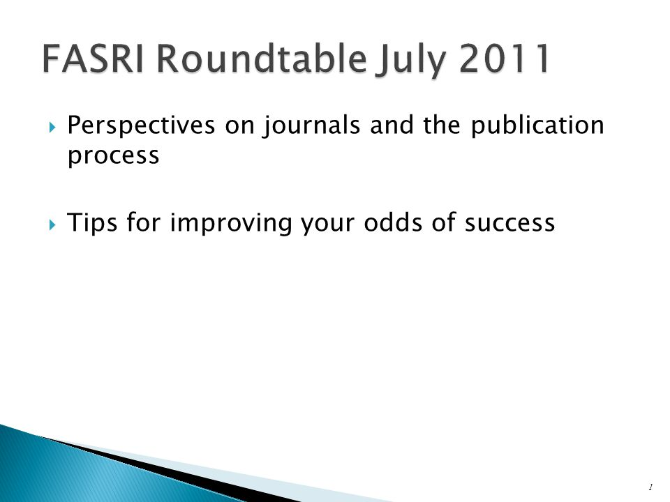  Perspectives on journals and the publication process  Tips for improving your odds of success 1