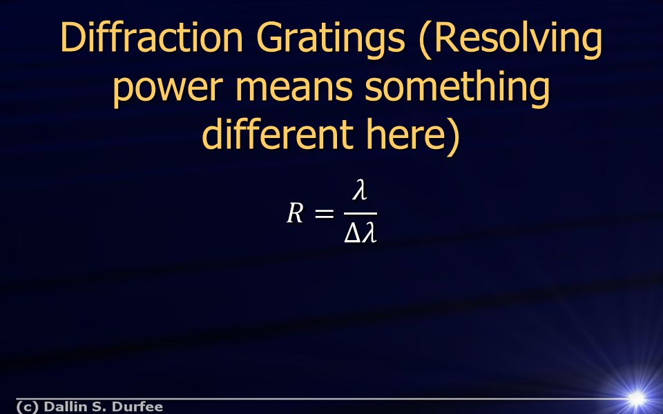 Diffraction Gratings (Resolving power means something different here)