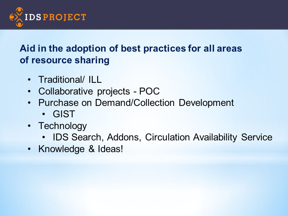 Traditional/ ILL Collaborative projects - POC Purchase on Demand/Collection Development GIST Technology IDS Search, Addons, Circulation Availability Service Knowledge & Ideas.