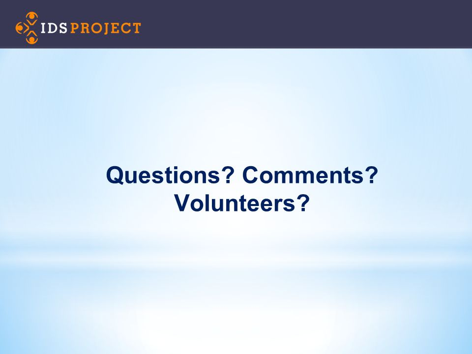 Questions? Comments? Volunteers?