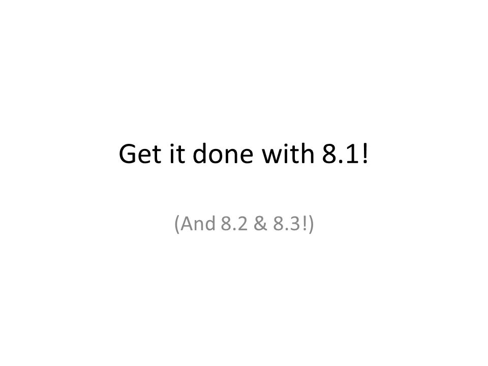Get it done with 8.1! (And 8.2 & 8.3!)