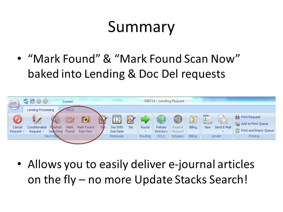 Summary Mark Found & Mark Found Scan Now baked into Lending & Doc Del requests Allows you to easily deliver e-journal articles on the fly – no more Update Stacks Search!