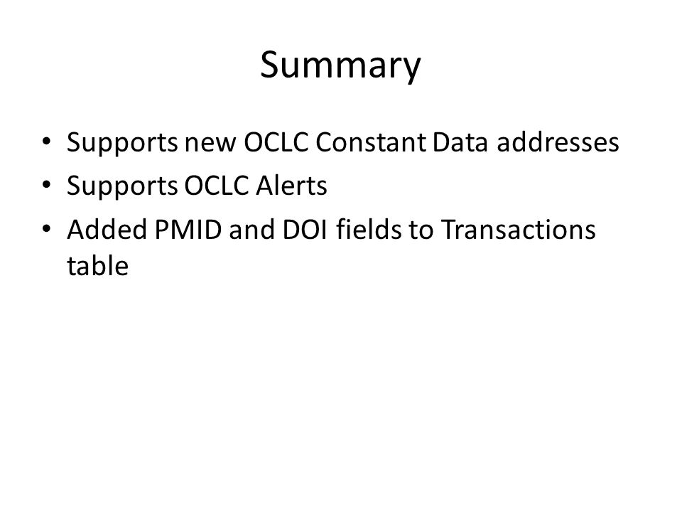 Summary Supports new OCLC Constant Data addresses Supports OCLC Alerts Added PMID and DOI fields to Transactions table