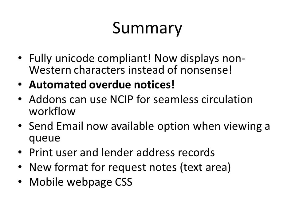 Summary Fully unicode compliant! Now displays non- Western characters instead of nonsense! Automated overdue notices! Addons can use NCIP for seamless