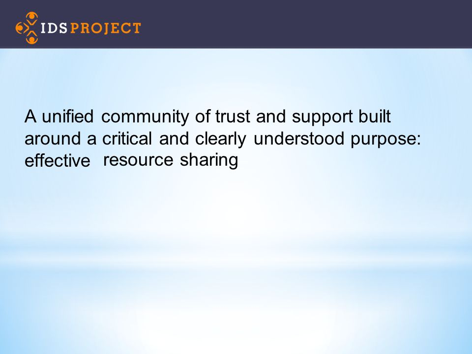A unified community of trust and support built around a critical and clearly understood purpose: effective resource sharing
