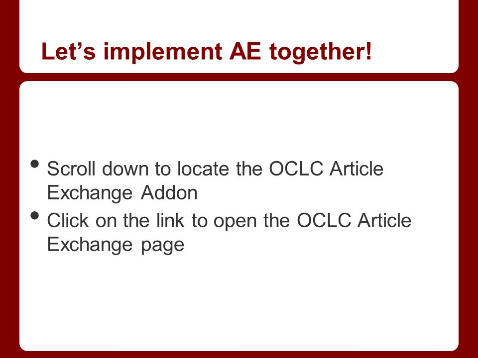 Let's implement AE together! Scroll down to locate the OCLC Article Exchange Addon Click on the link to open the OCLC Article Exchange page
