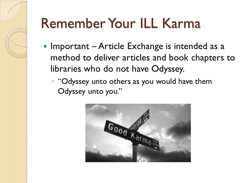 Remember Your ILL Karma Important – Article Exchange is intended as a method to deliver articles and book chapters to libraries who do not have Odysse