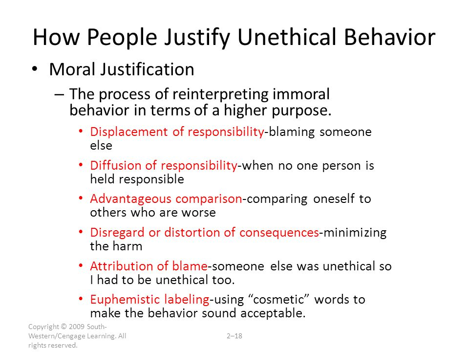 Copyright © 2009 South- Western/Cengage Learning. All rights reserved. 2–18 How People Justify Unethical Behavior Moral Justification – The process of