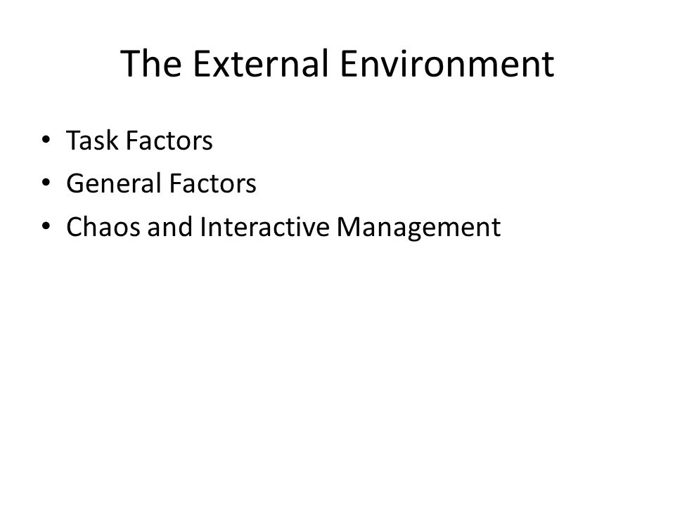 The External Environment Task Factors General Factors Chaos and Interactive Management
