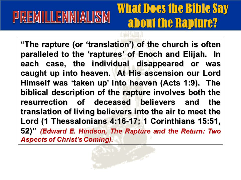 """The rapture (or 'translation') of the church is often paralleled to the 'raptures' of Enoch and Elijah. In each case, the individual disappeared or w"