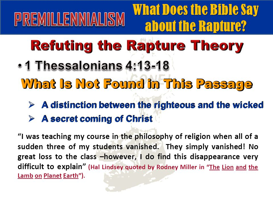 What Is Not Found in This Passage  A distinction between the righteous and the wicked  A secret coming of Christ I was teaching my course in the philosophy of religion when all of a sudden three of my students vanished.