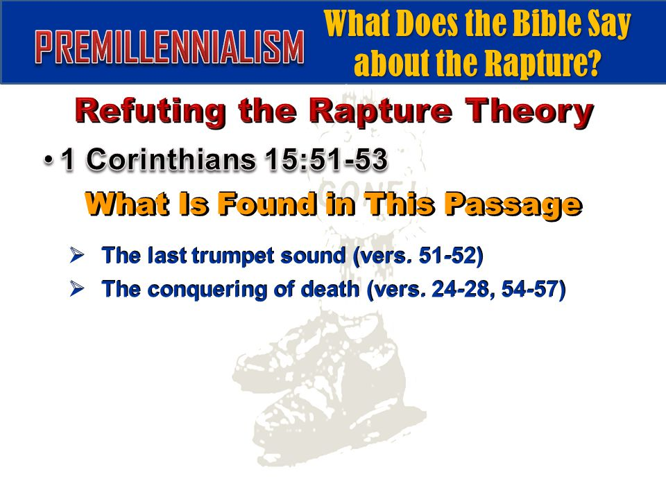 What Is Found in This Passage  The last trumpet sound (vers. 51-52)  The conquering of death (vers. 24-28, 54-57)