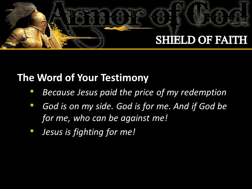 The Word of Your Testimony Because Jesus paid the price of my redemption God is on my side.