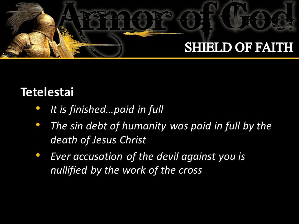 Tetelestai It is finished…paid in full The sin debt of humanity was paid in full by the death of Jesus Christ Ever accusation of the devil against you is nullified by the work of the cross