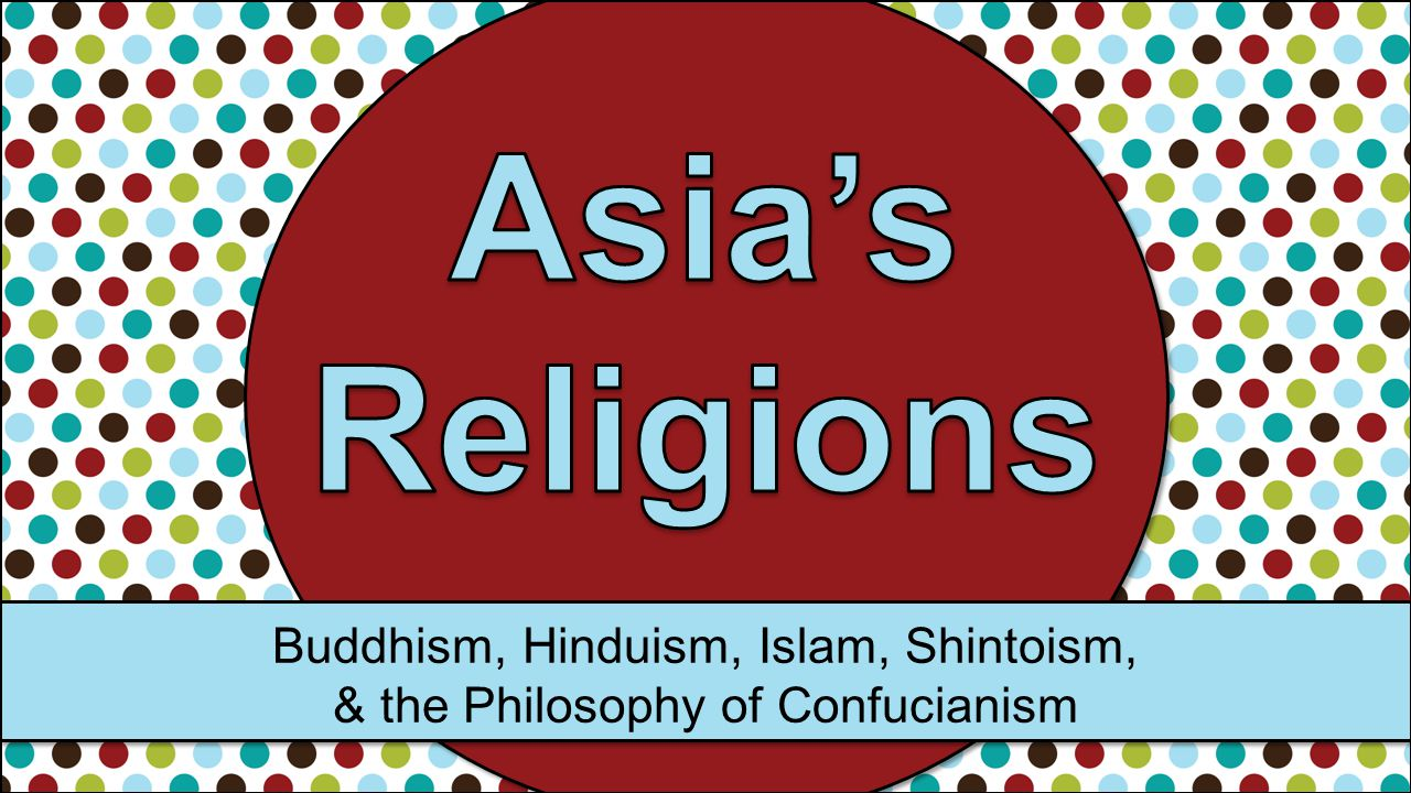 Buddhism, Hinduism, Islam, Shintoism, & the Philosophy of Confucianism