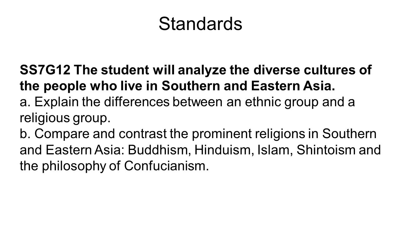 Standards SS7G12 The student will analyze the diverse cultures of the people who live in Southern and Eastern Asia. a. Explain the differences between
