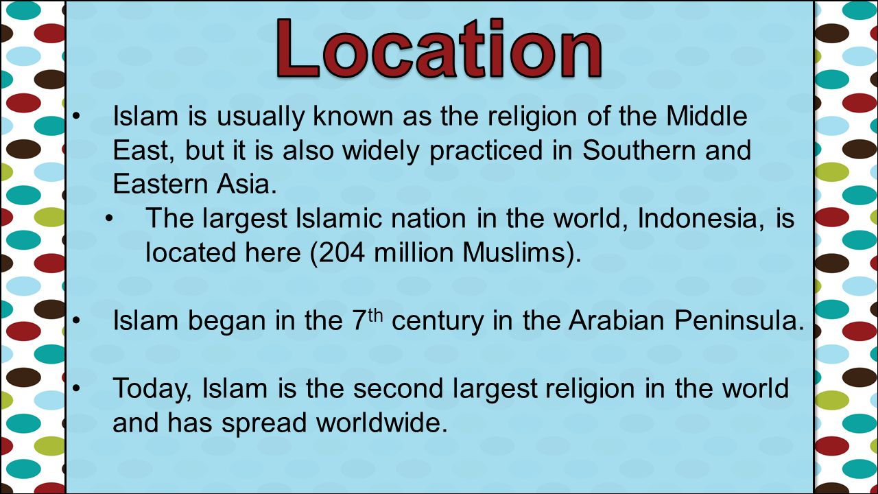 Islam is usually known as the religion of the Middle East, but it is also widely practiced in Southern and Eastern Asia. The largest Islamic nation in