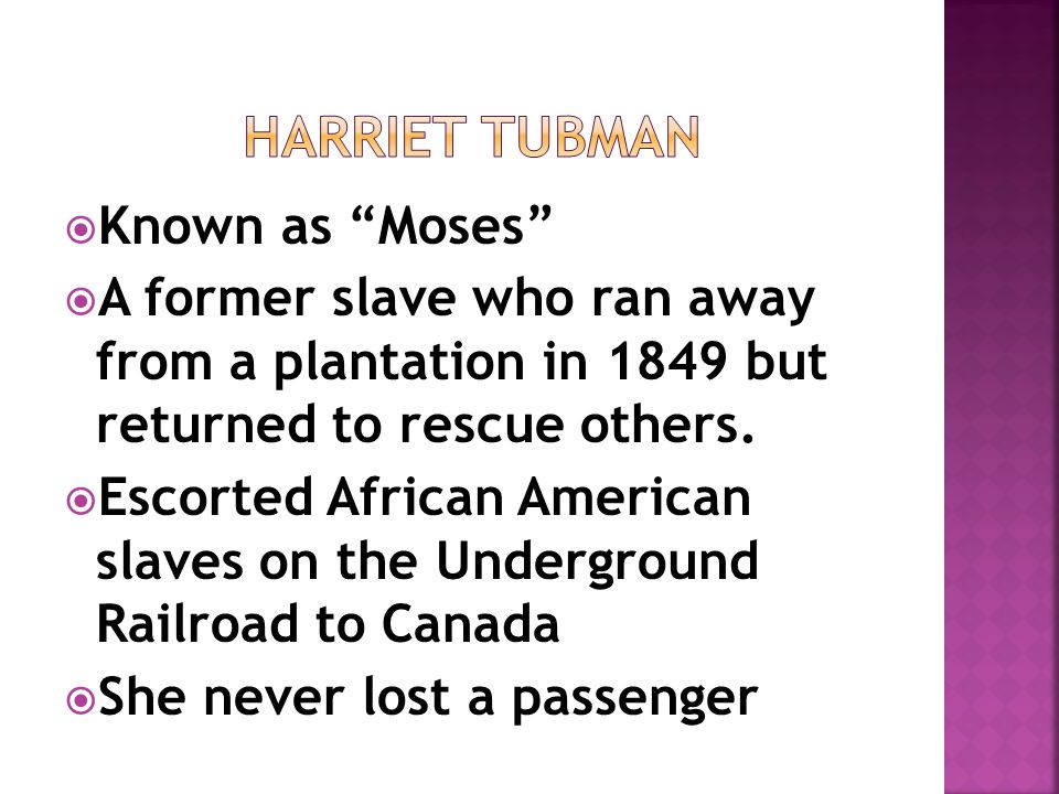  Known as Moses  A former slave who ran away from a plantation in 1849 but returned to rescue others.