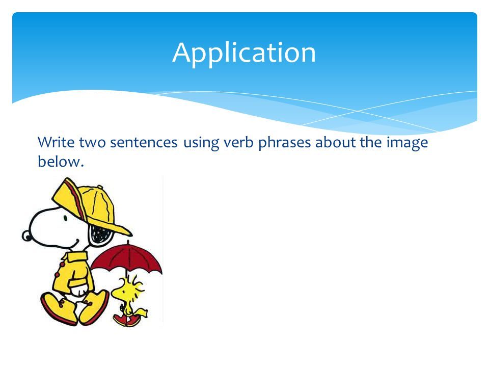 Write two sentences using verb phrases about the image below. Application