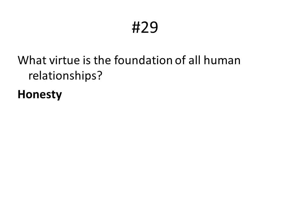 #29 What virtue is the foundation of all human relationships? Honesty